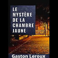 Le Mystère de la chambre jaune illustree: Annoté (French Edition)