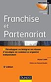 Franchise et partenariat - 6e éd. : Développer ou intégrer un réseau d'enseignes en commerce organisé indépendant