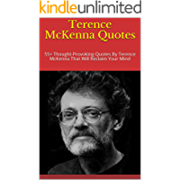 Terence McKenna Quotes: 55+ Thought-Provoking Quotes By Terence McKenna That Will Reclaim Your Mind