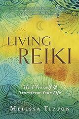 Living Reiki: Heal Yourself and Transform Your Life Kindle Edition