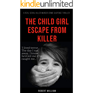 The Child Girl Escape from Killer: An absolutely gripping page turning a real serial killer murder crime suspense…