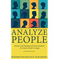 Analyze People: Master Cold Reading and Psychoanalysis for Instant Social Leverage (English Edition)