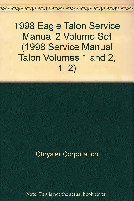 1998 Eagle Talon Service Manual 2 Volume Set (1998 Service Manual Talon  Volumes 1 and 2, 1, 2): Chrysler Corporation: Amazon.com: Books
