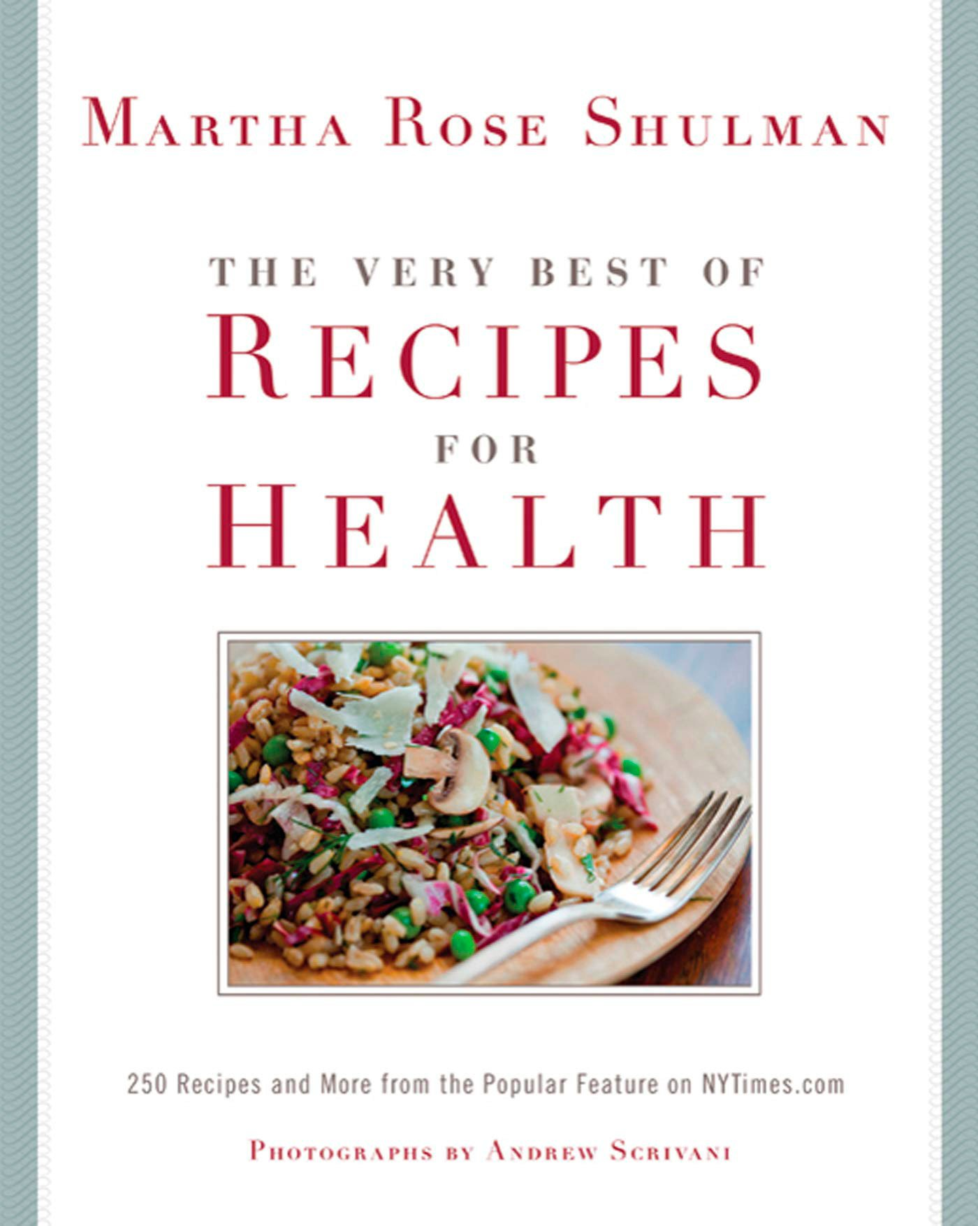 The Very Best Of Recipes for Health: 250 Recipes and More from the Popular Feature on NYTimes.com pdf epub