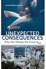 Unexpected Consequences: Why The Things We Trust Fail Hardcover