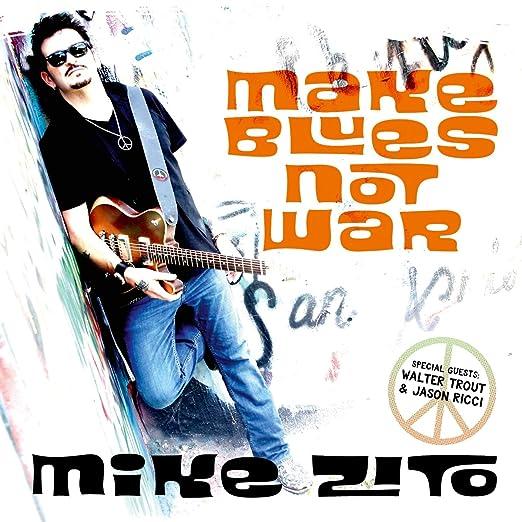 Make Blues Not War - Mike Zito
