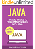 Java: Tips and Tricks to Programming Code with Java (Java, JavaScript, Python, Code, Programming Language, Programming, Computer Programming Book 2)