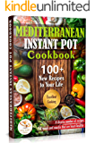 Mediterranean Instant Pot Cookbook: 100 + New Recipes to Your Life. Delicious & Easy Instant Pot Recipes for Beginners…