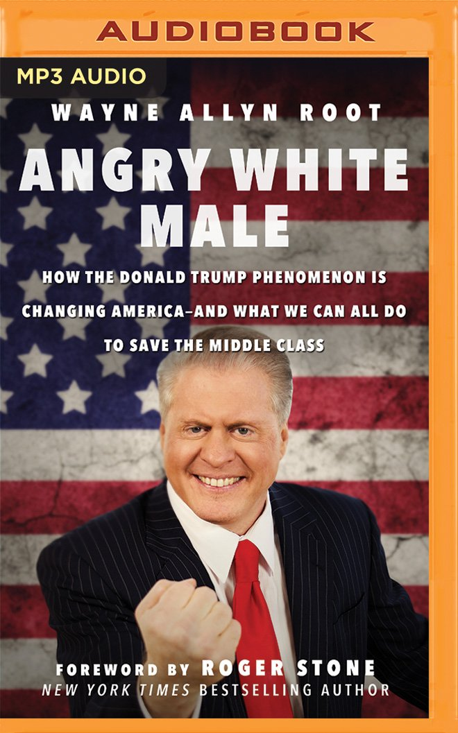 Download Angry White Male: How the Donald Trump Phenomenon is Changing America--and What We Can All Do to Save the Middle Class pdf epub
