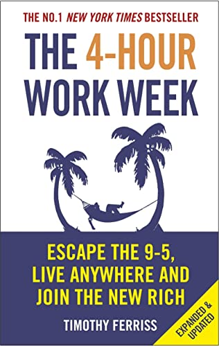 The 4-Hour Work Week: Escape the 9-5; Live Anywhere and Join the New Rich