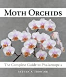 Moth Orchids: The Complete Guide to Phalaenopsi