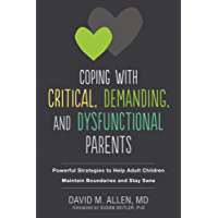 Coping with Critical, Demanding, and Dysfunctional Parents: Powerful Strategies to Help Adult Children Maintain Boundaries and Stay Sane