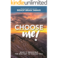 Choose Me !: Make it impossible for God no to choose you !