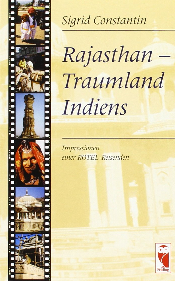 Rajasthan - Traumland Indiens: Impressionen einer Rotel-Reisenden