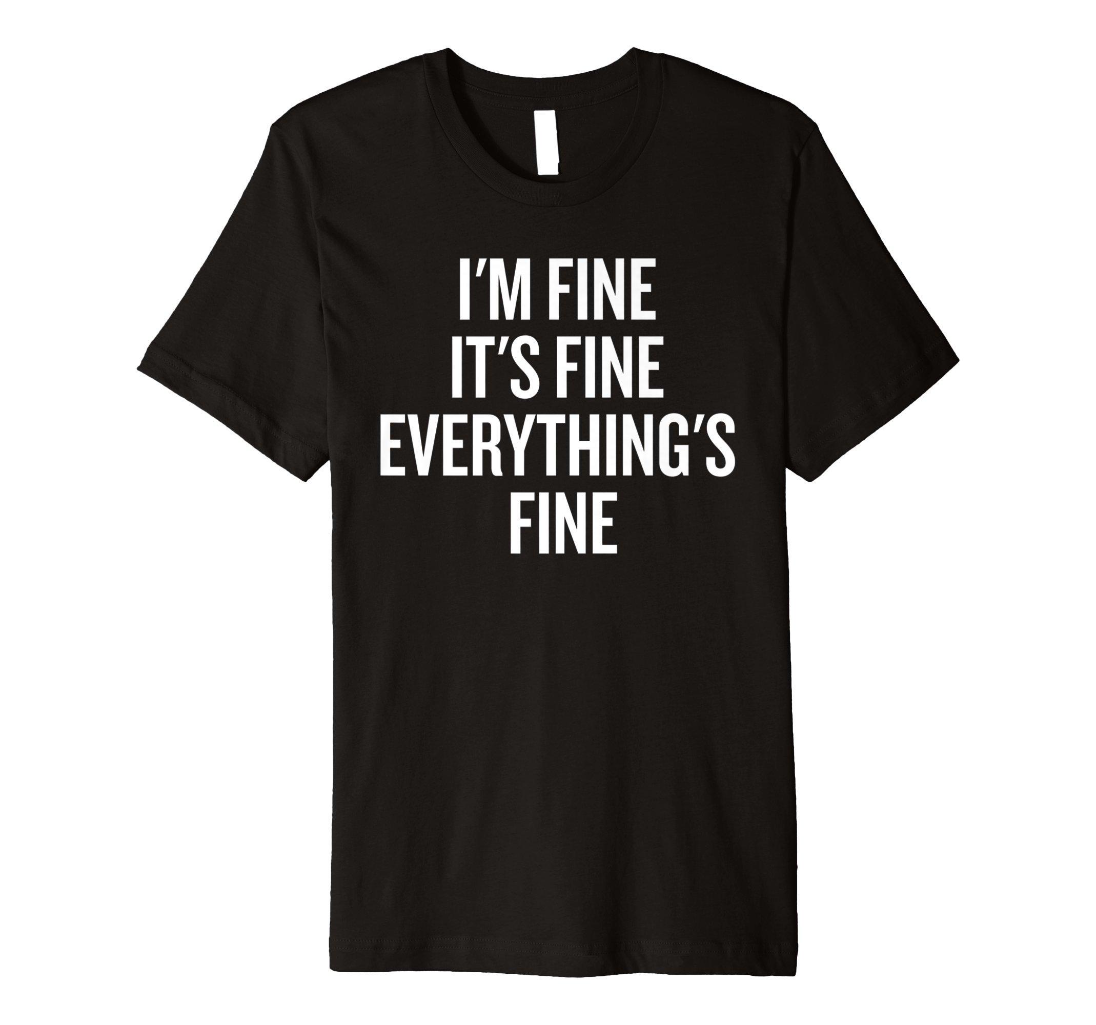 Premium I'm Fine, It's Fine, Everything's Fine Funny Shirt