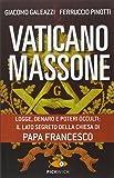 Vaticano massone. Logge, denaro e poteri occulti: il lato segreto della Chiesa di papa Francesco
