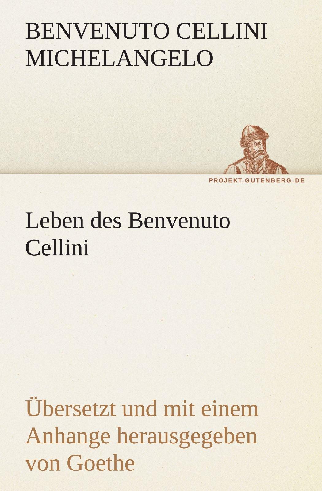 Leben des Benvenuto Cellini: Leben des Benvenuto Cellini florentinischen Goldschmieds und Bildhauers von ihm selbst geschrieben. Übersetzt und mit ... Goethe (TREDITION CLASSICS) (German Edition) ebook