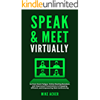 Speak & Meet Virtually: Go from Zoom Fatigue, Online Meeting Boredom, and Impersonal Presentations to Engaging…