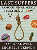Last Suppers: Famous Final Meals from Death Row