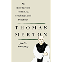 Thomas Merton: An Introduction to His Life, Teachings, and Practices