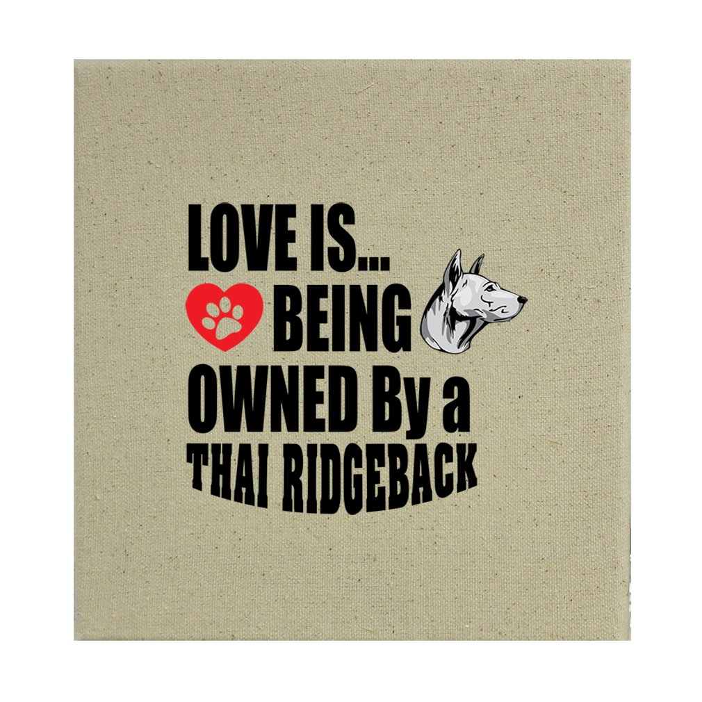 Style in Print Stretched Natural Canvas Love Is Being Owned Thai Ridgeback Dog 8''X8'' by Style in Print