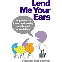 Lend Me Your Ears: All you need to know about making speeches and presentations (English Edition)