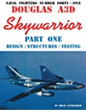 Naval Fighters Number Forty-Five Douglas A3D Skywarrior Part One Design/Structures/Testing