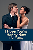 I Hope You're Happy Now (Steven and Nadia Stories Book 2)