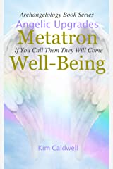 Archangelology, Metatron, Well-Being: If You Call Them They Will Come (Archangelology Book Series 8) Kindle Edition