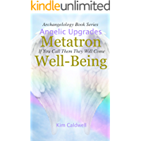 Archangelology, Metatron, Well-Being: If You Call Them They Will Come (Archangelology Book Series 8) (English Edition)