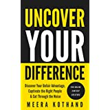 Uncover Your Difference: Discover Your Unfair Advantage, Captivate The Right People & Cut Through The Noise