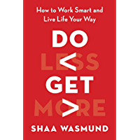 Do Less, Get More: How to Work Smart and Live Life Your Way (English Edition)