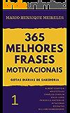 365 melhores frases motivacionais - Gotas diárias de Sabedoria - Vol. 1: Para profissionais e amam compartilhar inspiração e motivação