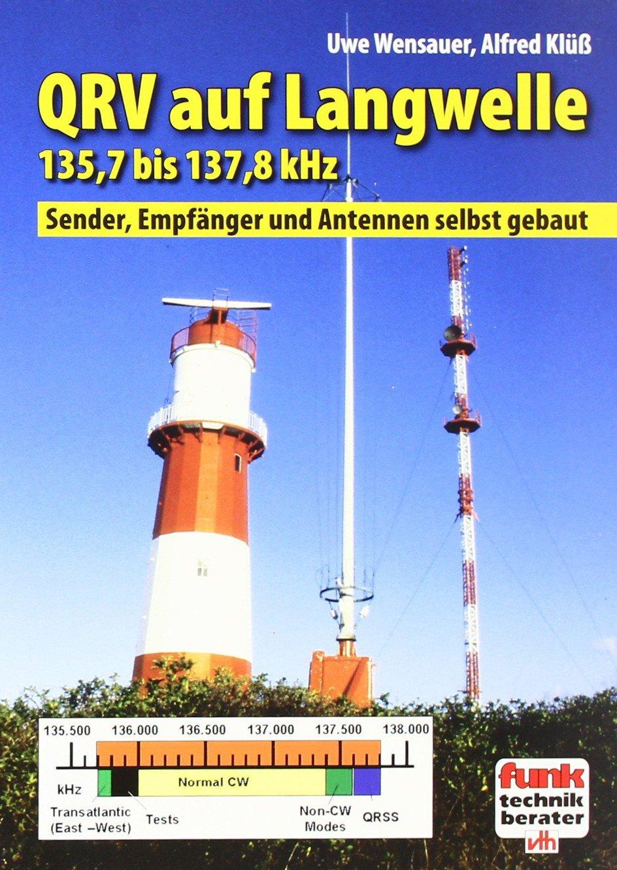 QRV auf Langwelle 135,7 bis 137,8 kHz: Sender, Empfänger und Antennen selbst gebaut
