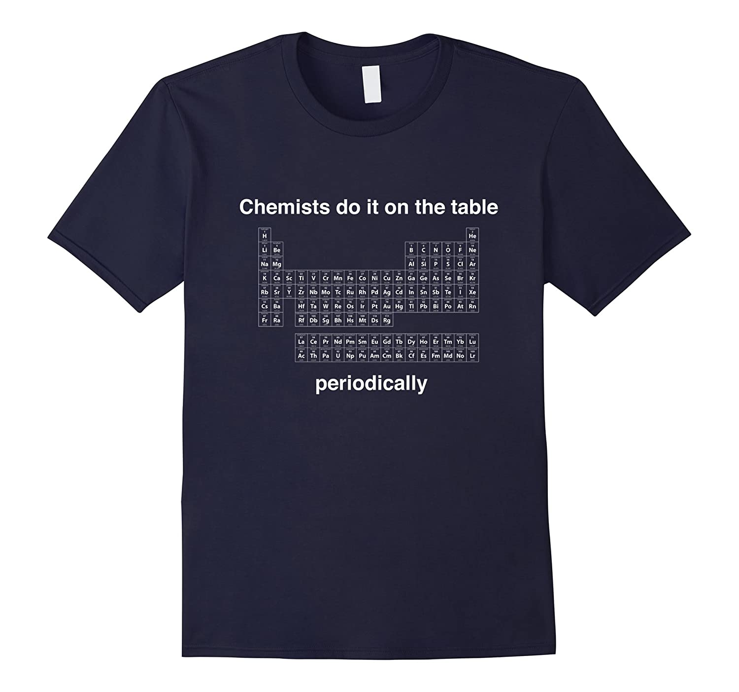 Chemists do it on the table periodically t-shirt-TD