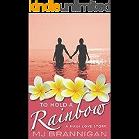 To Hold A Rainbow: A Maui Love Story