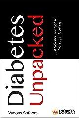 Diabetes Unpacked: Just Science and Sense. No Sugar Coating Kindle Edition