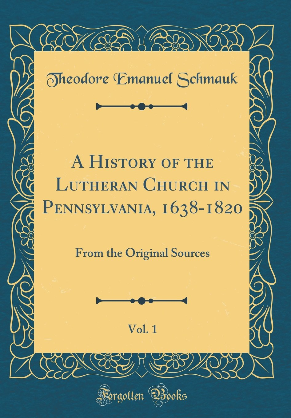 A History of the Lutheran Church in Pennsylvania, 1638-1820, Vol. 1: From the Original Sources (Classic Reprint)
