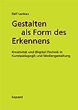 Gestalten als Form des Erkennens: Kreativität und (Digital-)Technik in Kunstpädagogik und Mediengestaltung