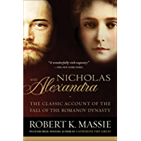 Nicholas and Alexandra: The Classic Account of the Fall of the Romanov Dynasty (English Edition)
