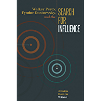 Walker Percy, Fyodor Dostoevsky, and the Search for Influence (Literature, Religion, & Postsecular Stud)