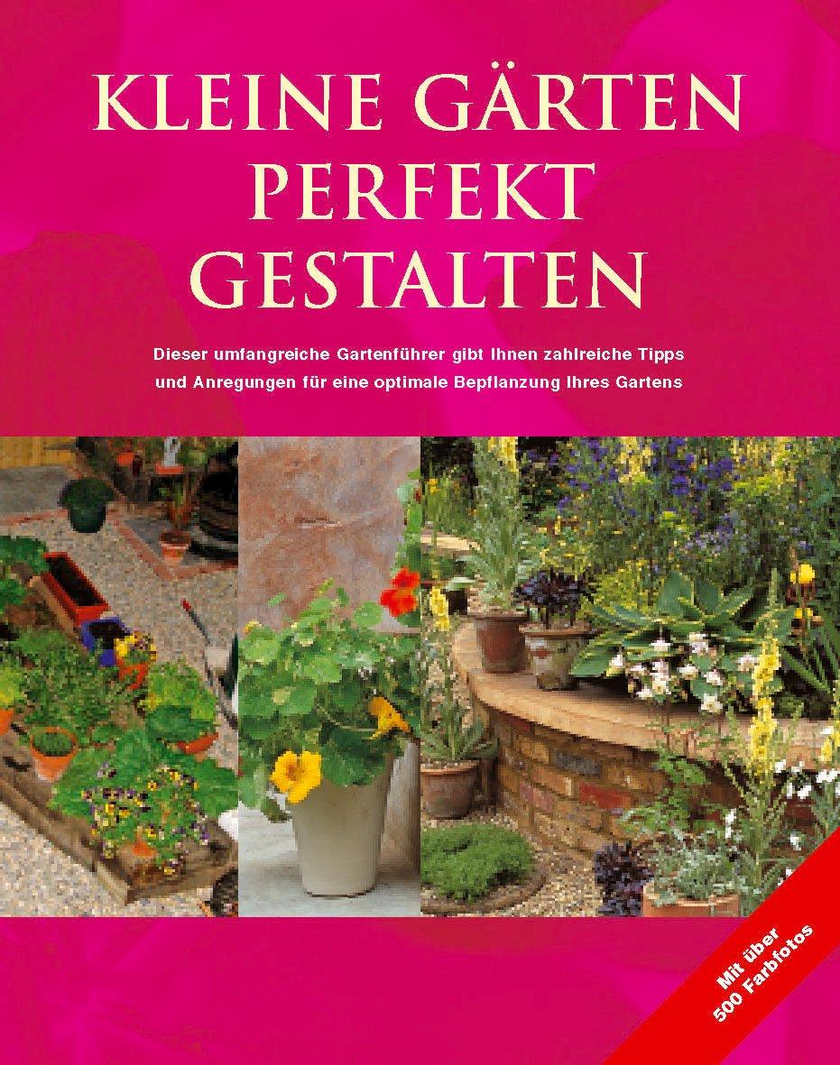 Kleine Garten Perfekt Gestalten Zahlreiche Tipps Und Anregungen Fur