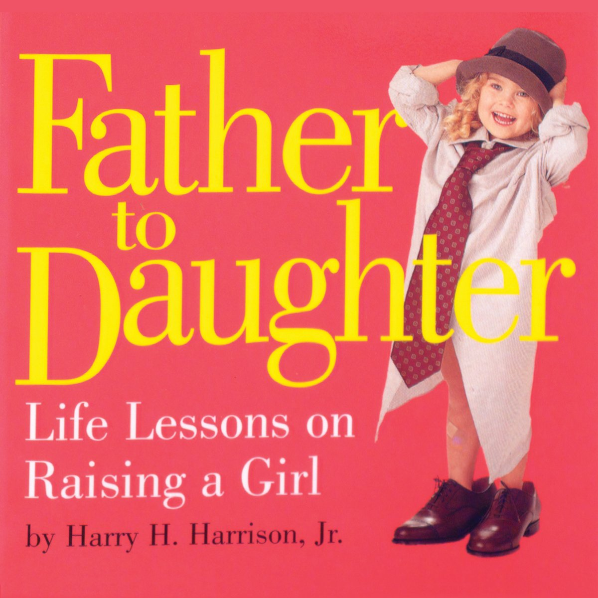 Read Online Father to Daughter: Life Lessons on Raising a Girl PDF