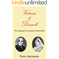 Victoria and Disraeli: The making of a romantic partnership (English Edition)
