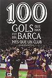 100 gols que han fet del Barça més que un club (De 100 en 100)