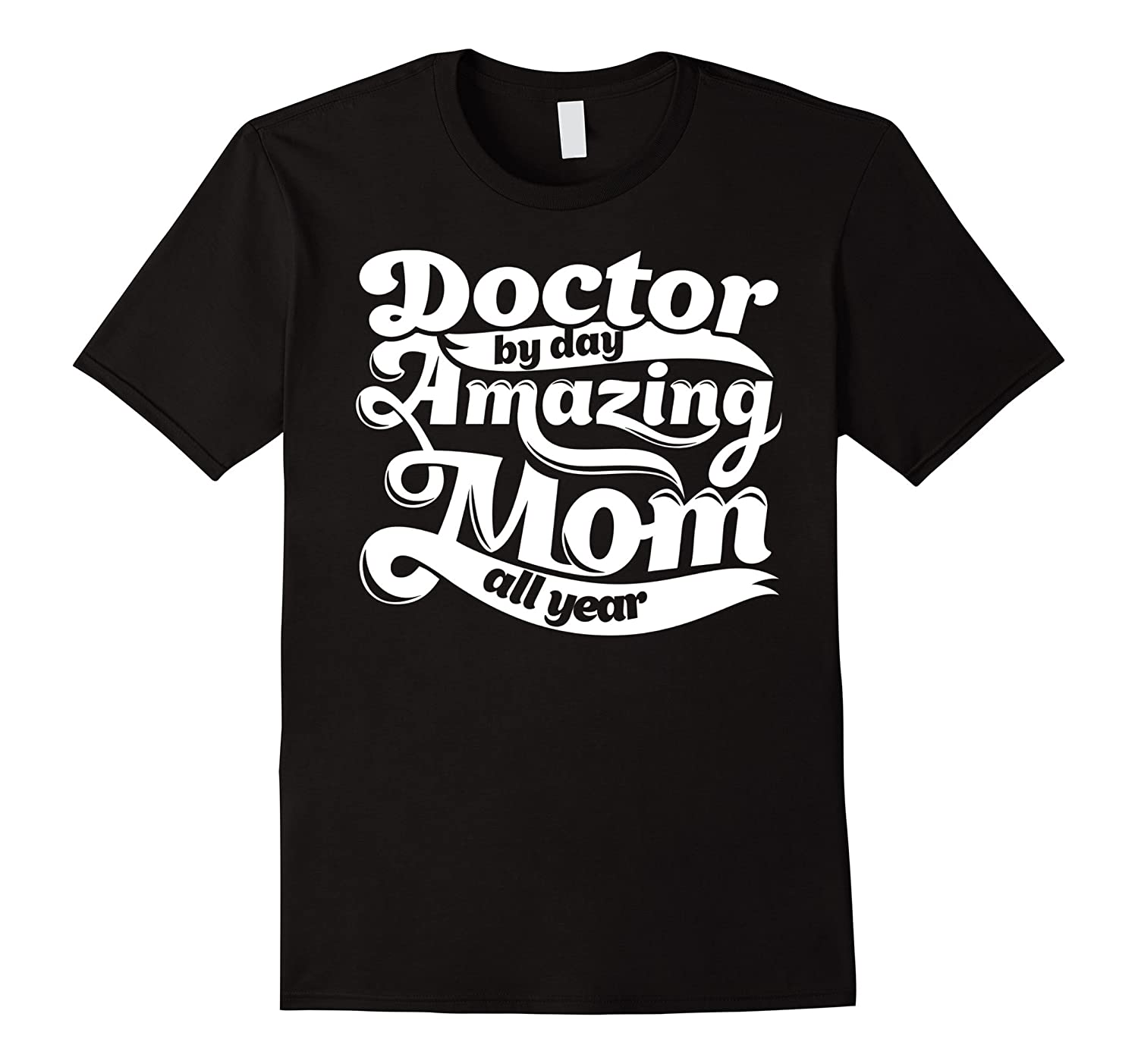 Doctor Amazing Mom - Mothers Day Gift T-Shirt-TD