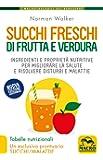 Succhi freschi di frutta e verdura. Ingredienti e proprietà nutritive per migliorare la salute e risolvere disturbi e malattie (I Macro tascabili del benessere)