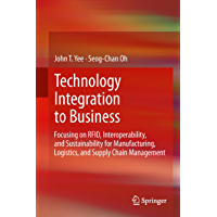 Technology Integration to Business: Focusing on RFID, Interoperability, and Sustainability for Manufacturing, Logistics, and Supply Chain Management