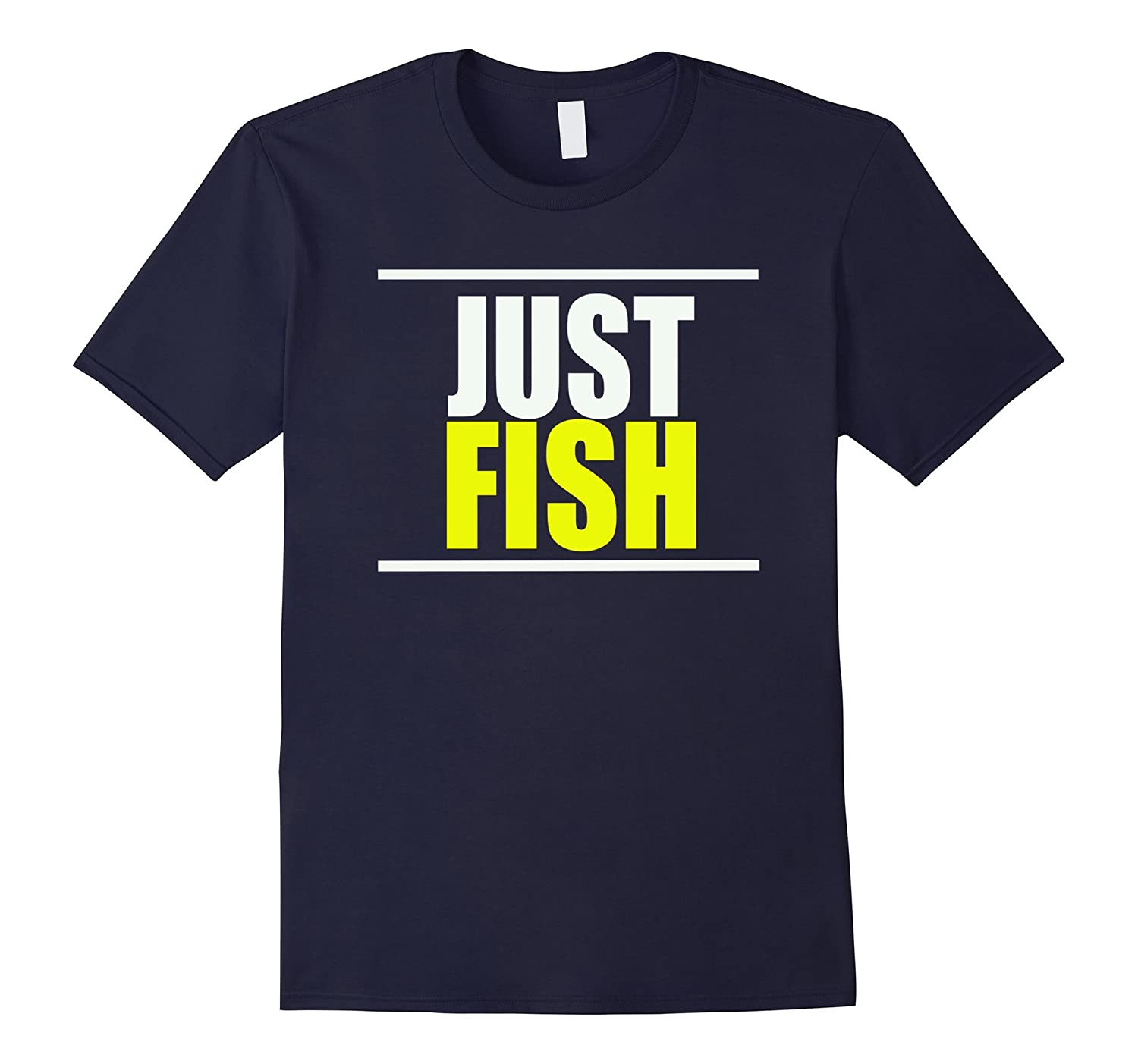 JUST FISH T Shirt -Fishing T Shirt - Fisherman T Shirt-TD