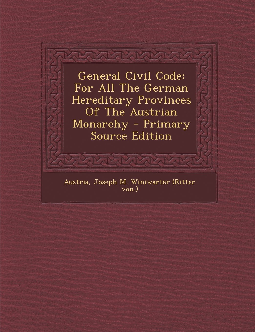 Read Online General Civil Code: For All The German Hereditary Provinces Of The Austrian Monarchy pdf